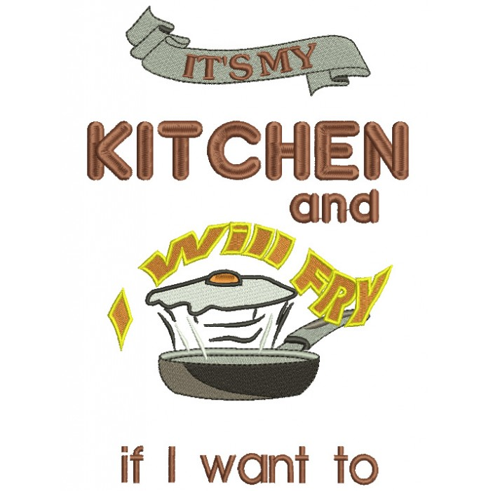 It's My Kitchen and I Will Fry If I Want to Filled Machine Embroidery Digitized Design Pattern