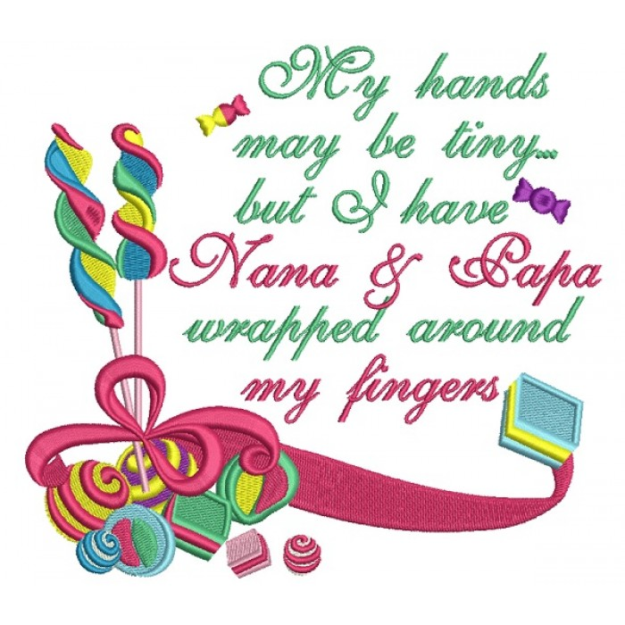 My Hands May Be Tiny But I Have Nana And Papa Wrapped Around My Fingers Filled Machine Embroidery Design Digitized Pattern