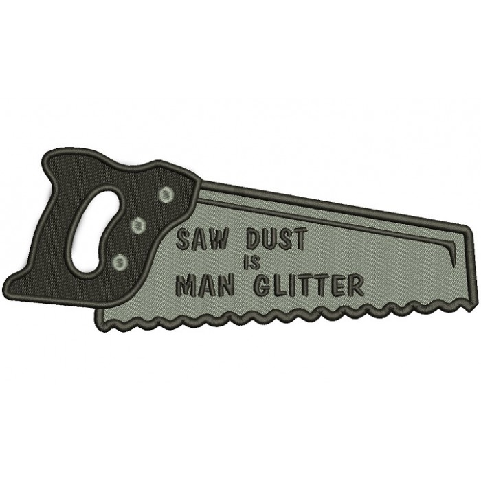 Saw Dust is Man Glitter Filled Machine Embroidery Digitized Design Pattern