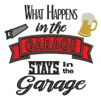 What Happens in the Garage Stays in the Garage Applique Machine Embroidery Digitized Design Pattern