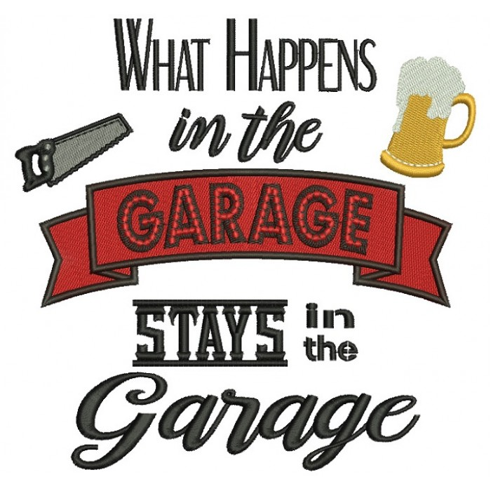 What Happens in the Garage Stays in the Garage Filled Machine Embroidery Digitized Design Pattern