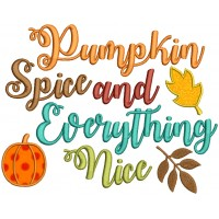 Pumpkin Spice And Everything Nice Fall Pumpkin Thanksgiving Applique Machine Embroidery Design Digitized Pattern
