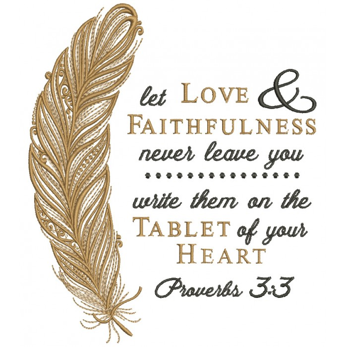 Let Love and Faithfulness Never Leave You Write Them on The Tablet of Your Heart Proverbs 3 3 Filled Machine Embroidery Design Digitized Pattern