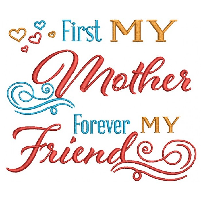 First My Mother Forever My Friend Filled Machine Embroidery Design Digitized Pattern