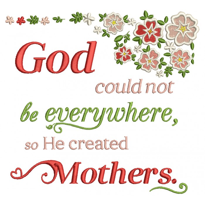 God Could Not Be Everywhere So He Created a Mother Filled Machine Embroidery Design Digitized Pattern