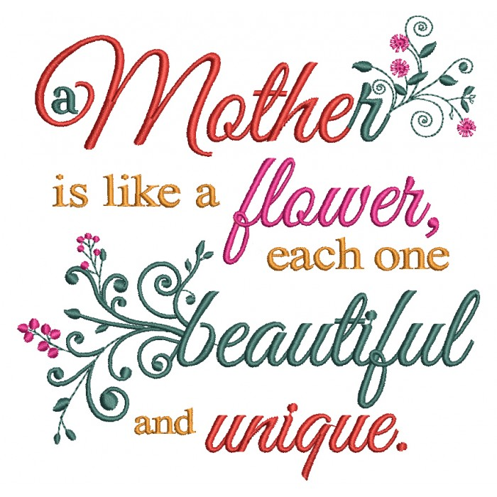 Mother is Like a Flower Each One is Beautiful and Unique Filled Machine Embroidery Design Digitized Pattern
