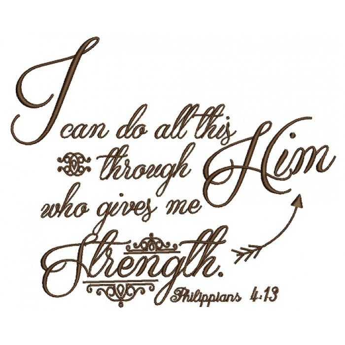 I can do all this through Him who gives me Strength Philippians 4-13