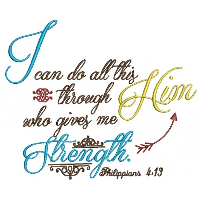 I can do all this through Him who gives me Strength Philippians 4-13 In Color
