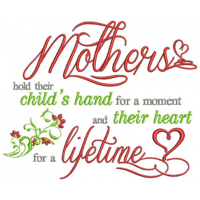 Mothers hold their child's hand for a moment and their heart for a lifetime Filled Machine Embroidery Design Digitized Pattern