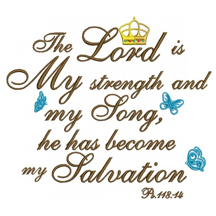 The Lord Is My Strength and My Song He Has Become My Salvation Ps 118-14 Filled Machine Embroidery Design Digitized Pattern