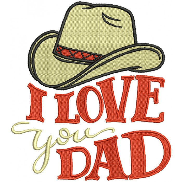 I Love You Dad Cowboy Hat Filled Machine Embroidery Design Digitized Pattern
