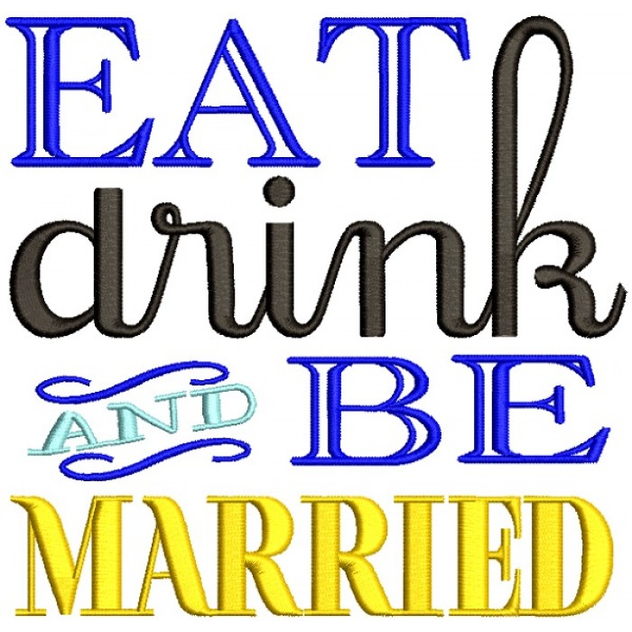 Eat Drink And Be Married Wedding Filled Machine Embroidery Design Digitized Pattern