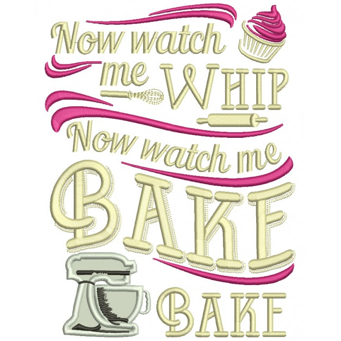 Now Watch Me Whip Now Watch Me Bake Applique Machine Embroidery Design Digitized Pattern 700x700g