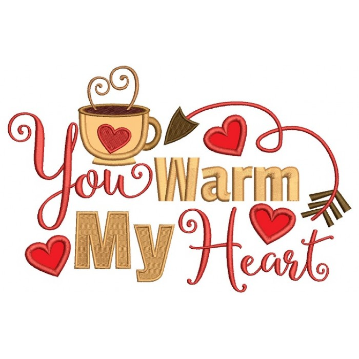 You Warm My Heart Applique Machine Embroidery Design Digitized