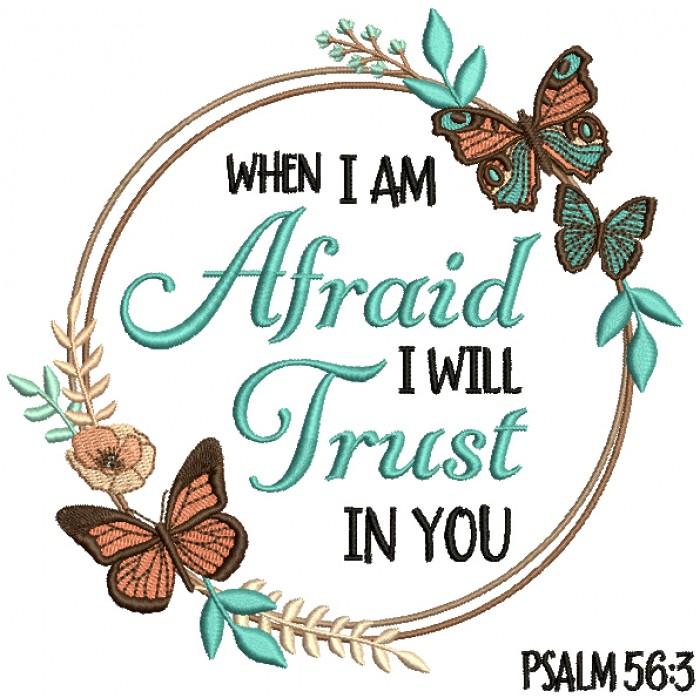 When I Am Afraid I Will Trust In You Psalm 56:3 Bible Verse Religious Filled Machine Embroidery Design Digitized Pattern