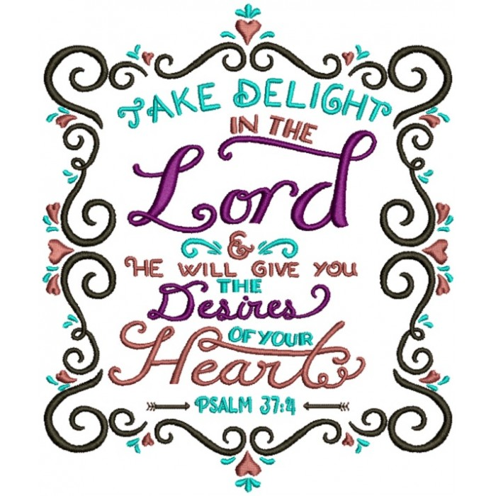 Take Delight In The Lord He Will Give You The Desires Of Your Hearts Psalm 37-4 Religious Bible Verse Filled Machine Embroidery Design Digitized Pattern