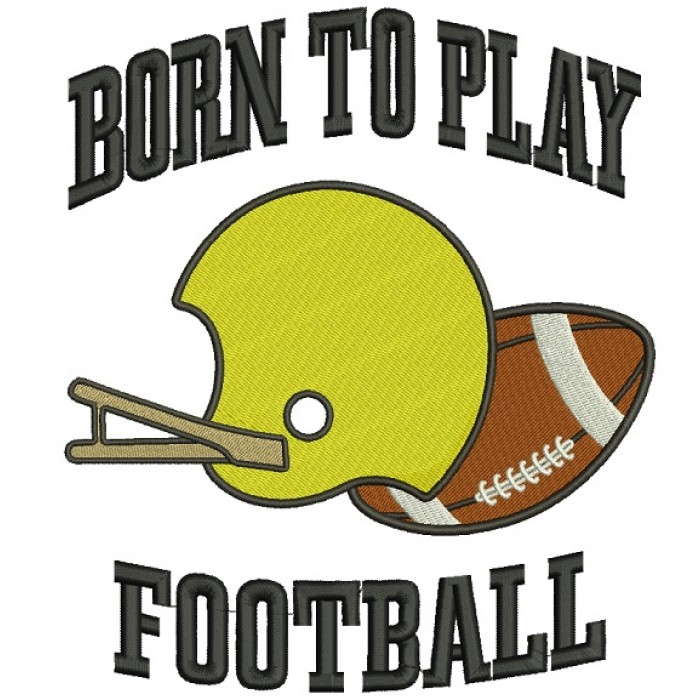 Born To Play Football Sports Filled Machine Embroidery Design Digitized Pattern