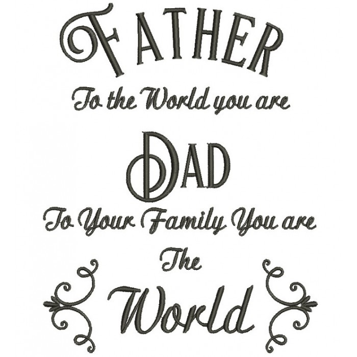 Father to the world you are dad to your family Filled Machine Embroidery Digitized Design Pattern