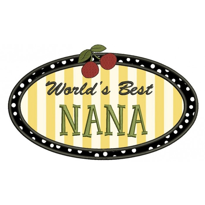 Worlds Best Nana Applique Machine Embroidery Digitized Design Pattern