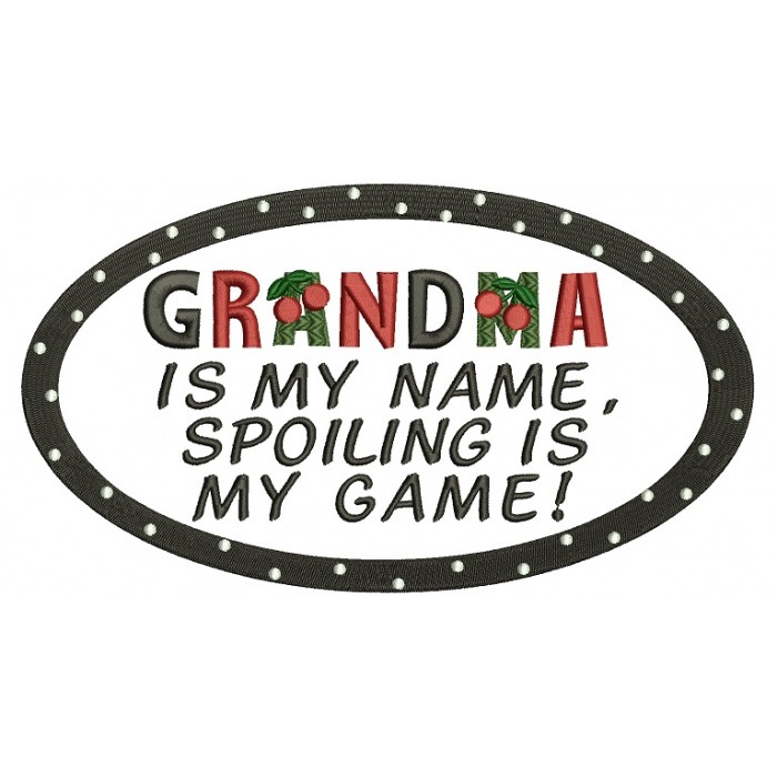 Grandma is my name spoiling is my game Filled Machine Embroidery Digitized Design Pattern