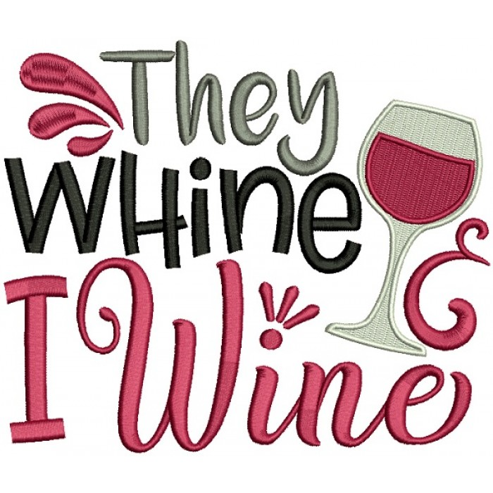 They Whine I Wine Filled Machine Embroidery Design Digitized Pattern