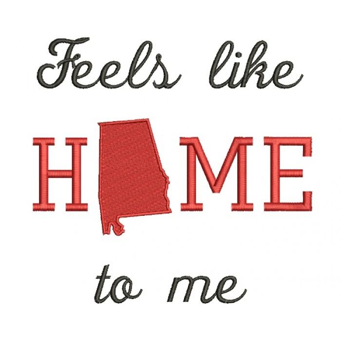 Feels Like Home Alabama Filled Machine Embroidery Digitized Design Pattern