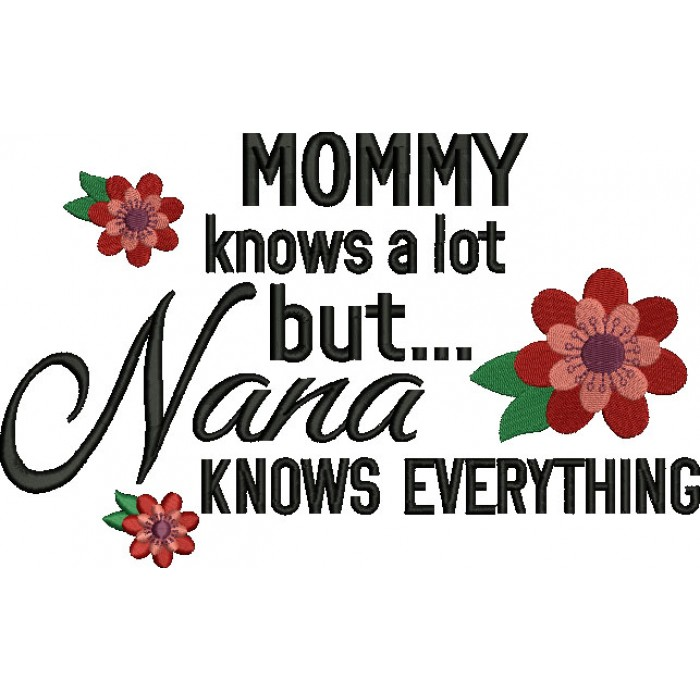 Mommy knows a lot but Nana knows everything Filled Machine Embroidery Digitized Design Pattern