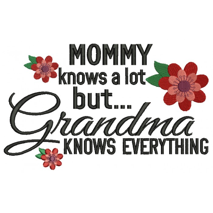 Mommy knows a lot but grandma knows everything Filled Machine Embroidery Digitized Design Pattern