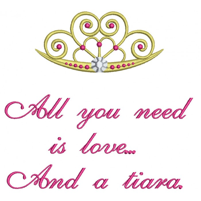 All you need is love and a tiara Filled Machine Embroidery Digitized Design Pattern