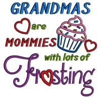 Grandmas are Mommies with lots of frosting Applique Machine Embroidery Digitized Design Pattern