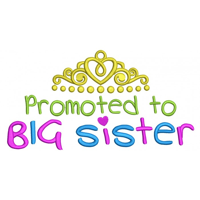 Promoted to Big Sister with Tiara Filled Machine Embroidery Digitized Design Pattern