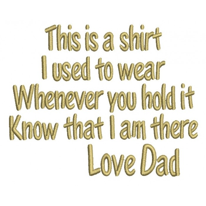 Love Dad This is the shirt I used to wear whenever you hold it Filled Machine Embroidery Digitized Design Pattern