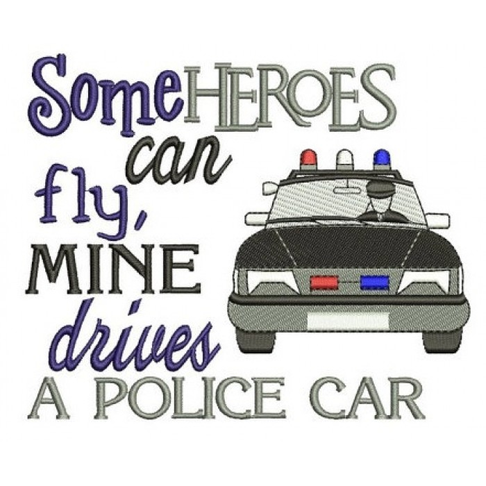Some heroes can fly mine drives a Police Car Machine Embroidery Digitized Design Pattern - Instant Download- 4x4 , 5x7, 6x10